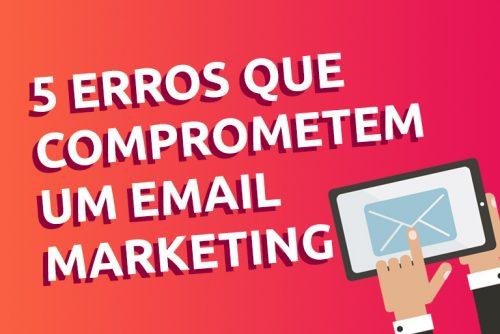 Seu email marketing não funciona? Conheça os 05 erros mais comuns